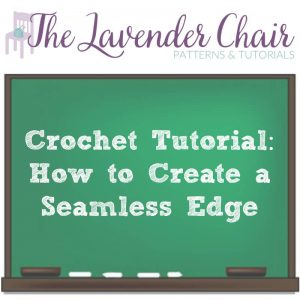 Crochet Tutorial: How To Create A Seamless Edge