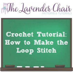 Crochet Tutorial: How to Make the Loop Stitch