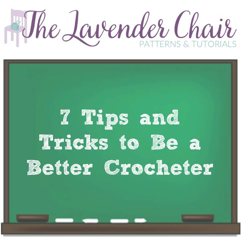7 Tips and Tricks To Be a Better Crocheter