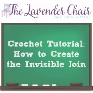 Crochet Tutorial: How To Make The Invisible Join