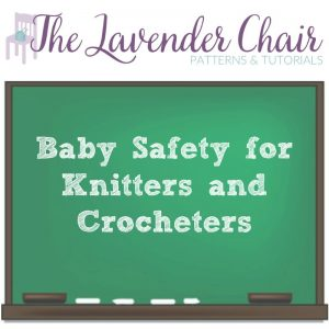 Baby Safety For Knitting and Crocheting