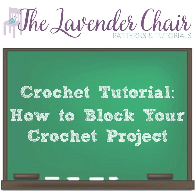 Crochet Tutorial: How to Block Your Crochet Project